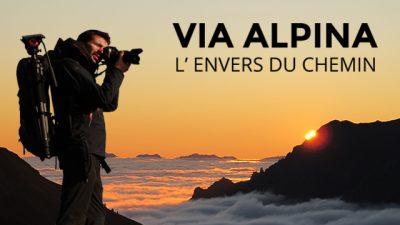Via Alpina - L'envers du chemin